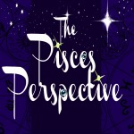 The Pisces Perspective
